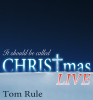 It Should Be Called CHRISTmas Live - the solo piano live performance version of the successful 2015 album by Tom Rule.