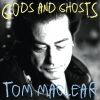 'GODS & GHOSTS'__ A NEW CD Release from the Award Winning Singer-Songwriter Tom MacLear.  <br /> <br /> 'GODS & GHOSTS' is MacLear's is the long awaited follow up since his string of radio chart topping releases from 2010 to 2015.  Featuring such songs as 'SWEET SUMMER DAYS' 'SOMEDAY' 'ONLY ONE FOR ME' and 'UNAPPROACHABLE.'    <br /> <br /> <br />