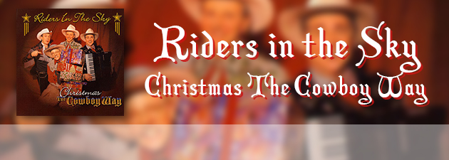 RIDERS IN THE SKY|Modern torchbearers of the cowboy singing tradition, Riders in the Sky, adaption of holiday tunes.