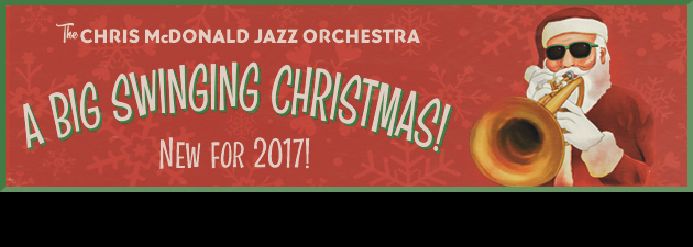 CHRIS MCDONALD|Joyous, jazzy and fun Big Band music for the holidays.