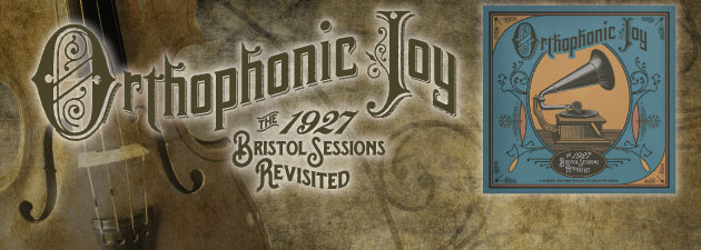 ORTHOPHONIC JOY|The 1927 Bristol Sessions Revisited