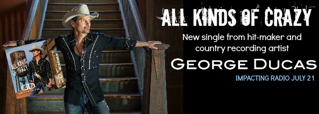 GEORGE DUCAS A Lone Star native whose heart and soul are rooted in the honky tonks, roadhouses and dancehalls