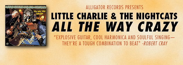 LITTLE CHARLIE AND THE NIGHTCATS|California-based blues & jump masters' Alligator debu