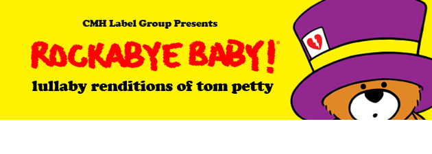 ROCKABYE BABY!  TOM PETTY|Lullaby tunes that are perfect for every American Girl (Or Boy)!