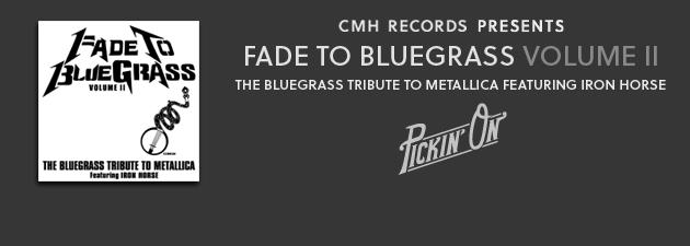 BLUEGRASS TRIBUTE TO METALLICA Vol. II|Iron Horse turns Metallica hits into beautiful acoustic jams