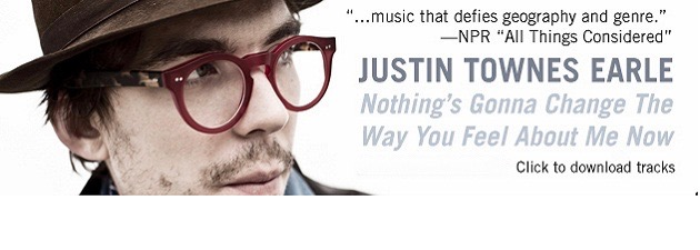 JUSTIN TOWNES EARLE|Nothing's Gonna Change The Way You Feel About Me Now