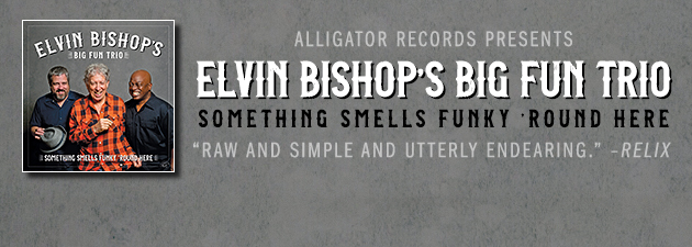 ELVIN BISHOP'S BIG FUN TRIO|More good 'n greasy blues and R&B from these 2017 Grammy nominees