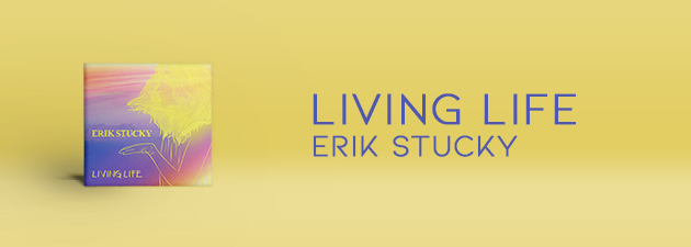 "ERIK STUCKY|New song ""Living Life"" from forthcoming album, Good Vibrations."