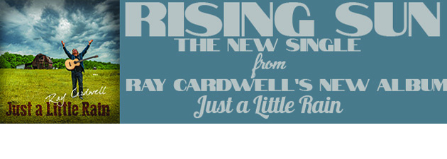 "RAY CARDWELL|I wrote ""Rising Sun"" with Louisa Branscomb. A song of hope for trying times"