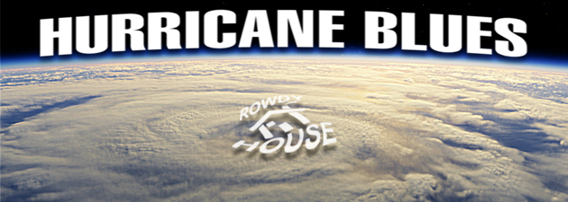 ROWDY HOUSE| The Hurricane Season...
