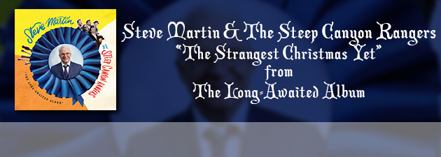 "STEVE MARTIN|""The Strangest Christmas Yet"":  A seriously fun Christmas song from Steve Martin"