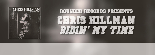 "CHRIS HILLMAN|""Bidin' My Time"" contains nods to virtually every phase of Hillman's musical life"