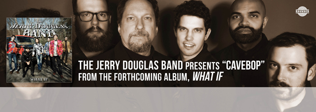 "JERRY DOUGLAS|""What If"" due out on Rounder Records August 18"