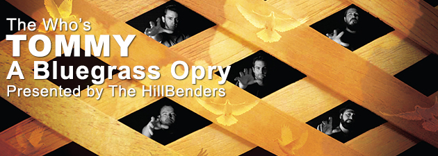 "THE HILLBENDERS|The ""Bluegrass Opry,"" as its been dubbed, brings a new perspective to TOMMY while paying homage to its creators."