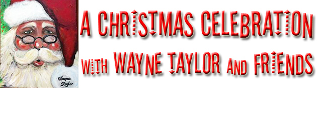 "WAYNE TAYLOR|featuring Wayne's original ""Praise His Holy Name"" and Dueling Jingle Bells"