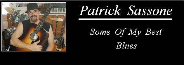 "PATRICK SASSONE|""A unique blend of melodic, rocking and gritty blues!"""