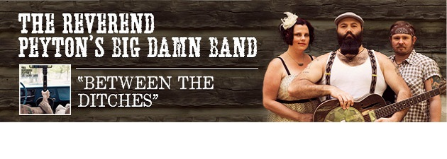 THE REVEREND PEYTON'S BIG DAMN BAND|Features SOMETHING OF NOTHING & DEVILS LOOK LIKE ANGELS