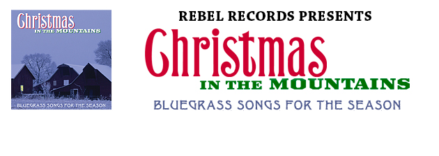 REBEL RECORD'S CHRISTMAS IN THE MOUNTAINS| A top-selling bluegrass collection of Christmas gems old and new.