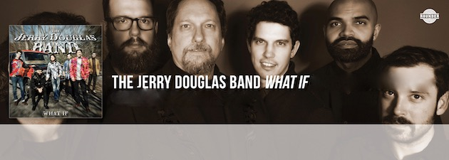 THE JERRY DOUGLAS BAND|This is a truly unique album brimming with virtuosity and unbelievable tones.
