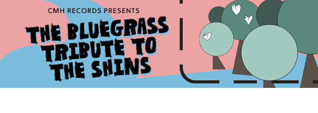 BLUEGRASS TRIBUTE THE SHINS|Gives a refreshing rural twist & bluegrass flavor to indie faves!