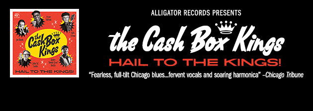 THE CASH BOX KINGS|Tough, fun, gritty Chicago blues... full of fresh original songs